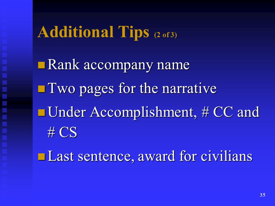 36 Additional Tips (3 of 3) n Career wrap-up, all previous awards, significant accomplishment n Spell out all acronyms n Part II B, awards history