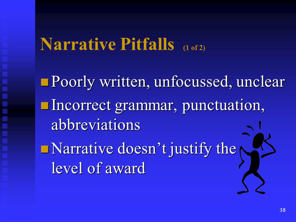 39 Narrative Pitfalls (2 of 2) n Accomplishment is not yet completed n Accomplishment was already recognized n Time period covered does not match PHS 6342