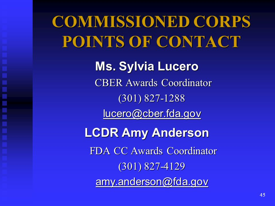46 Center Awards Coordinators n CBER – Ms.Sylvia Lucero (301) 827-1288 n CDER – Ms.