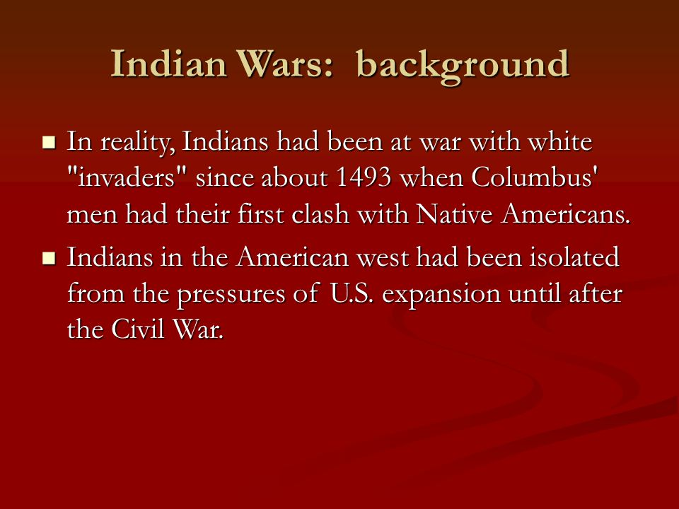 Indian Wars: background In reality, Indians had been at war with white