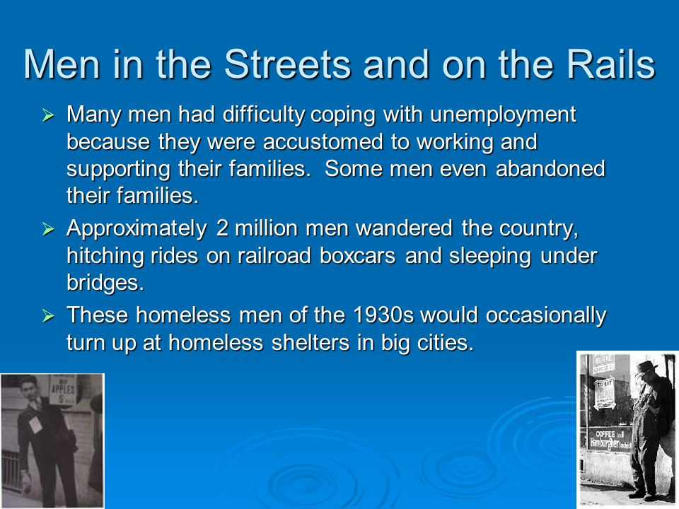 Men in the Streets and on the Rails  Many men had difficulty coping with unemployment because they were accustomed to working and supporting their fa