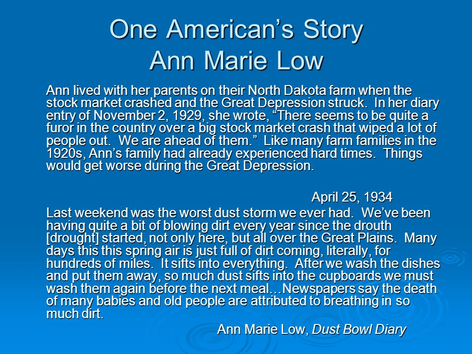 One American's Story Ann Marie Low Ann lived with her parents on their North Dakota farm when the stock market crashed and the Great Depression struck.