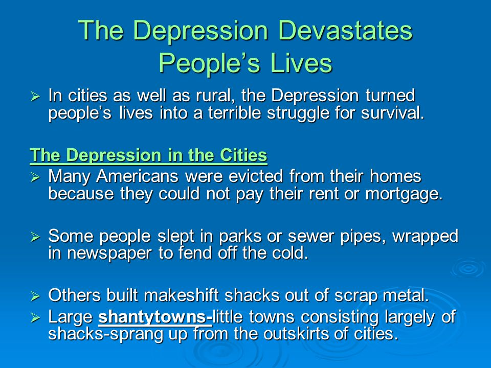 The Depression Devastates People's Lives  In cities as well as rural, the Depression turned people's lives into a terrible struggle for survival. The