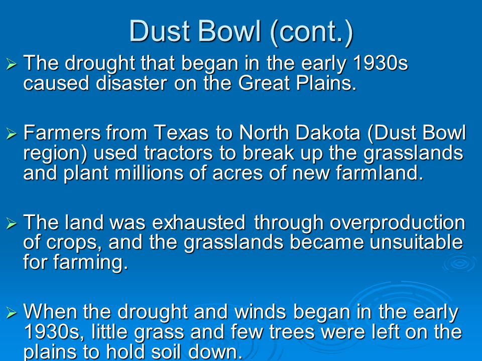 Dust Bowl (cont.)  The drought that began in the early 1930s caused disaster on the Great Plains.  Farmers from Texas to North Dakota (Dust Bowl reg