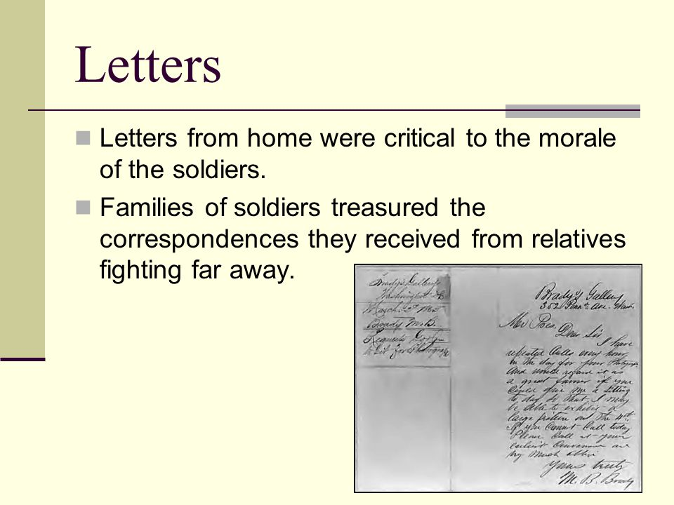 Letters Letters from home were critical to the morale of the soldiers.