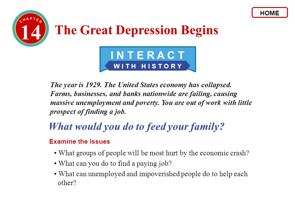 14 The Great Depression Begins W I T H H I S T O R Y I N T E R A C T What would you do to feed your family? Examine the Issues The year is 1929. The U