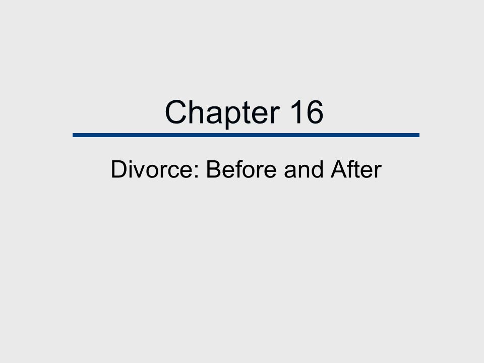 Chapter 16 Divorce: Before and After