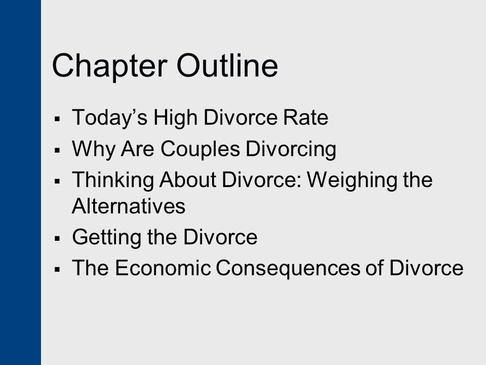 Chapter Outline  Today's High Divorce Rate  Why Are Couples Divorcing  Thinking About Divorce: Weighing the Alternatives  Getting the Divorce  The Economic Consequences of Divorce
