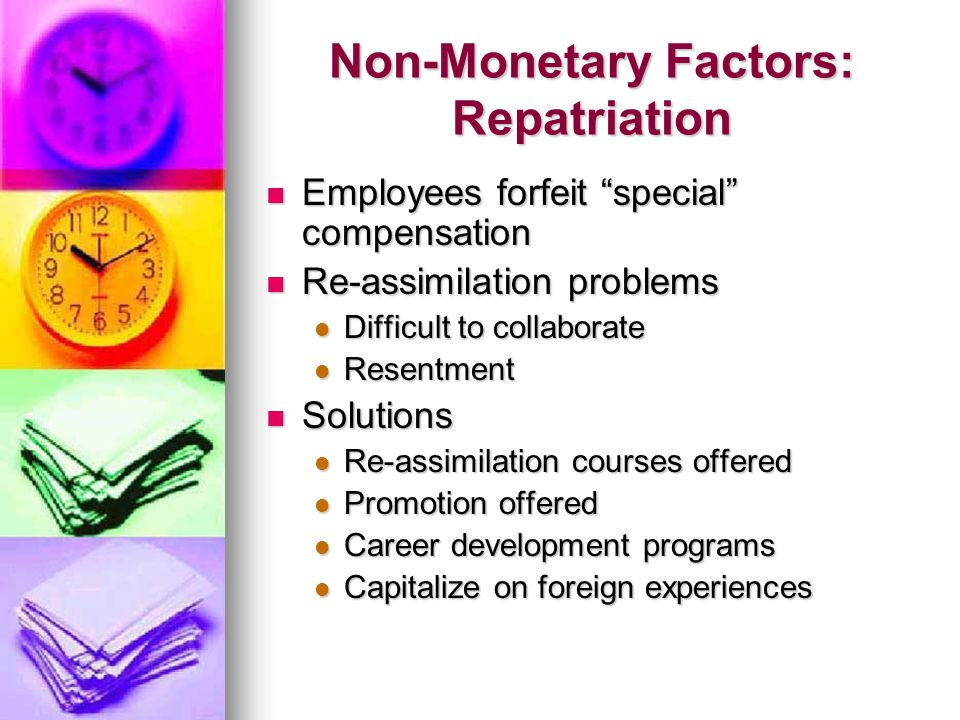 "Non-Monetary Factors: Repatriation Employees forfeit ""special"" compensation Employees forfeit ""special"" compensation Re-assimilation problems Re-assim"