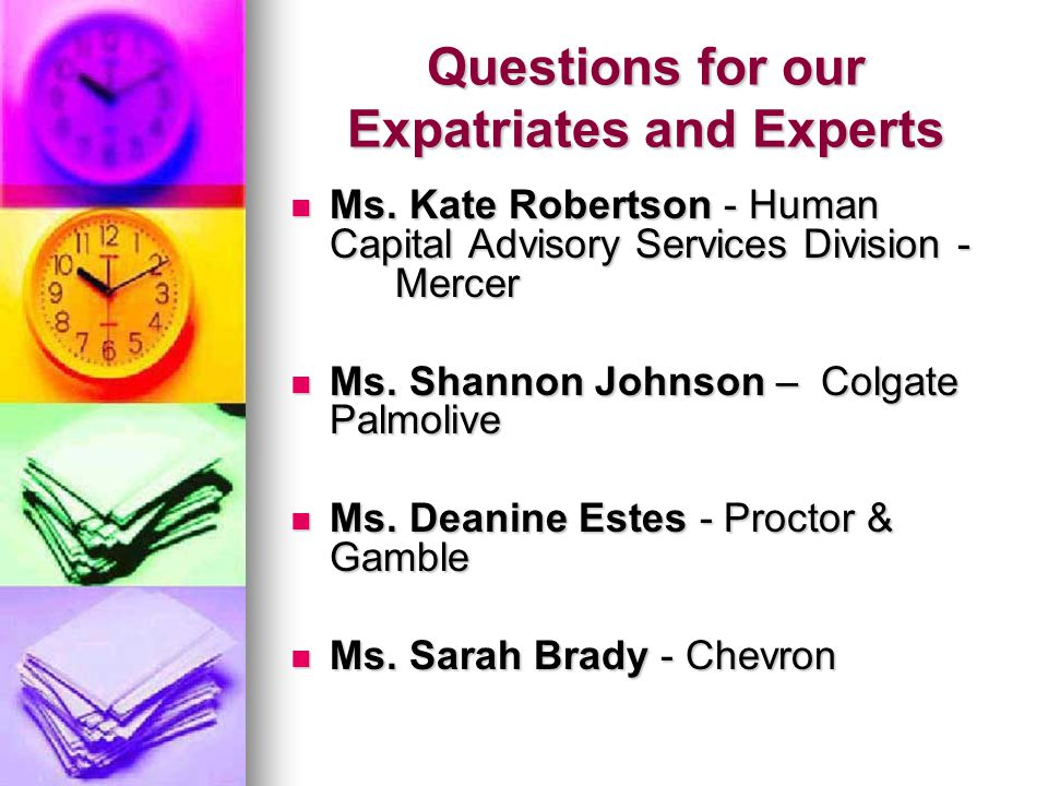 Questions for our Expatriates and Experts Ms. Kate Robertson - Human Capital Advisory Services Division - Mercer Ms. Kate Robertson - Human Capital Ad