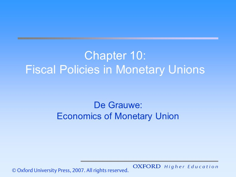 Chapter 10: Fiscal Policies in Monetary Unions De Grauwe: Economics of Monetary Union