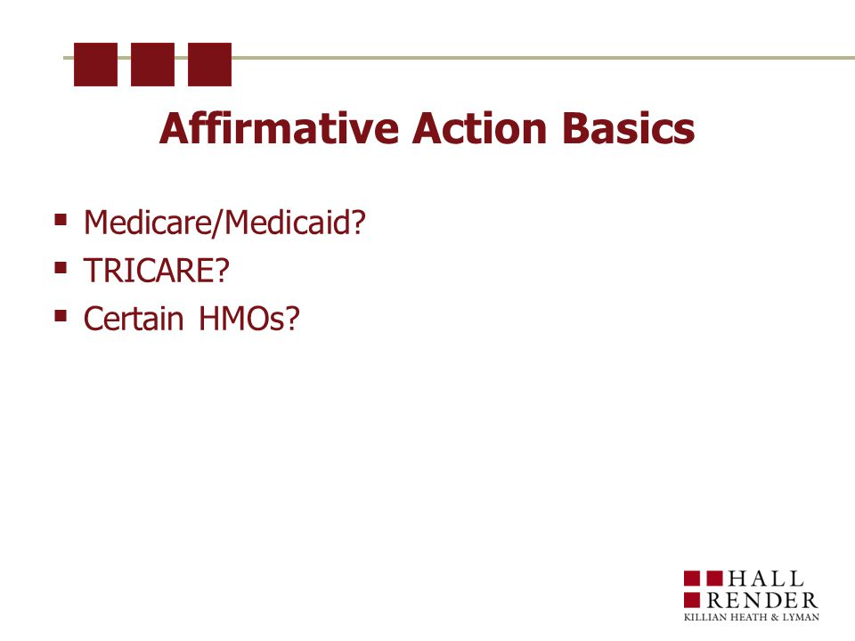 Affirmative Action Basics  Medicare/Medicaid?  TRICARE?  Certain HMOs?