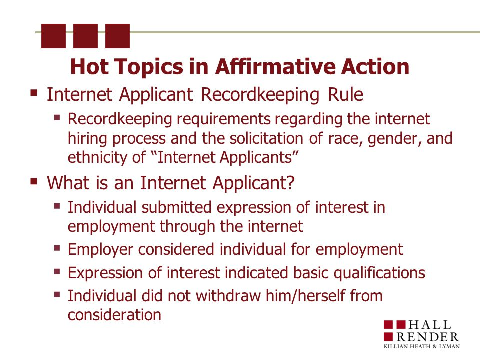 Hot Topics in Affirmative Action  Internet Applicant Recordkeeping Rule  Recordkeeping requirements regarding the internet hiring process and the solicitation of race, gender, and ethnicity of Internet Applicants  What is an Internet Applicant.