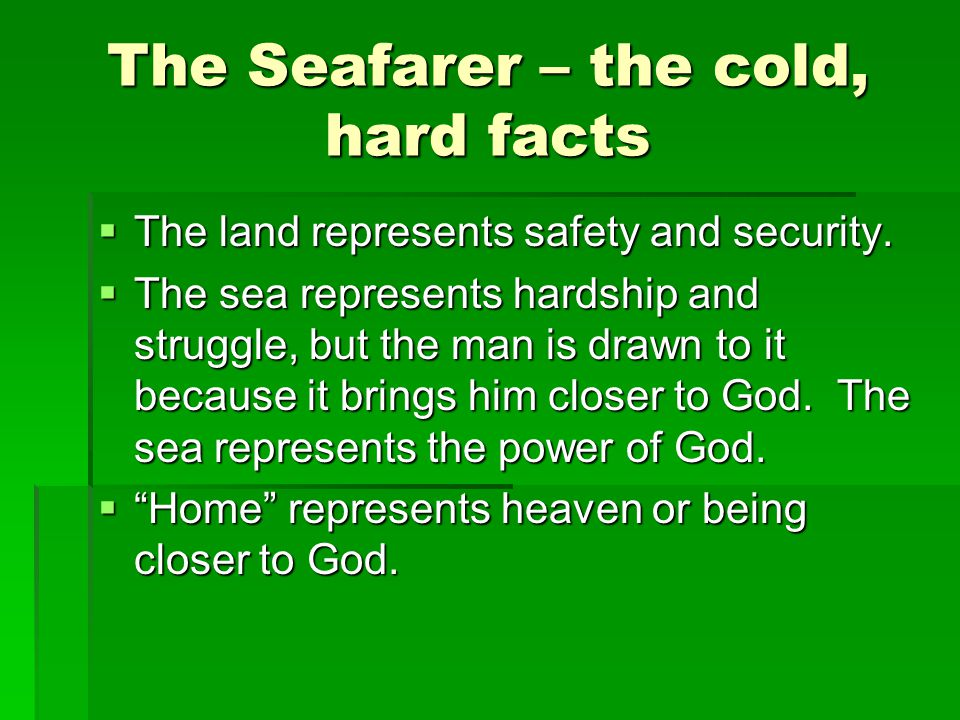 The Seafarer – the cold, hard facts  The following lines you'll want to be able to define.