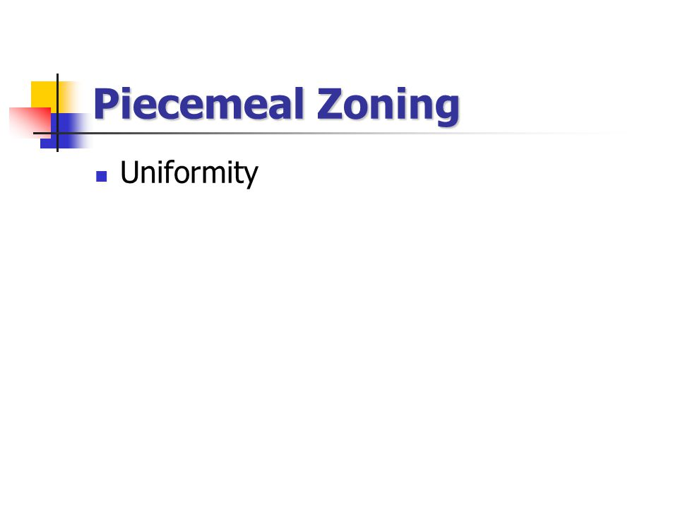 Piecemeal Zoning Uniformity