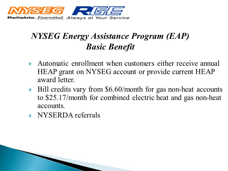 NYSEG Energy Assistance Program (EAP) Basic Benefit  Automatic enrollment when customers either receive annual HEAP grant on NYSEG account or provide current HEAP award letter.