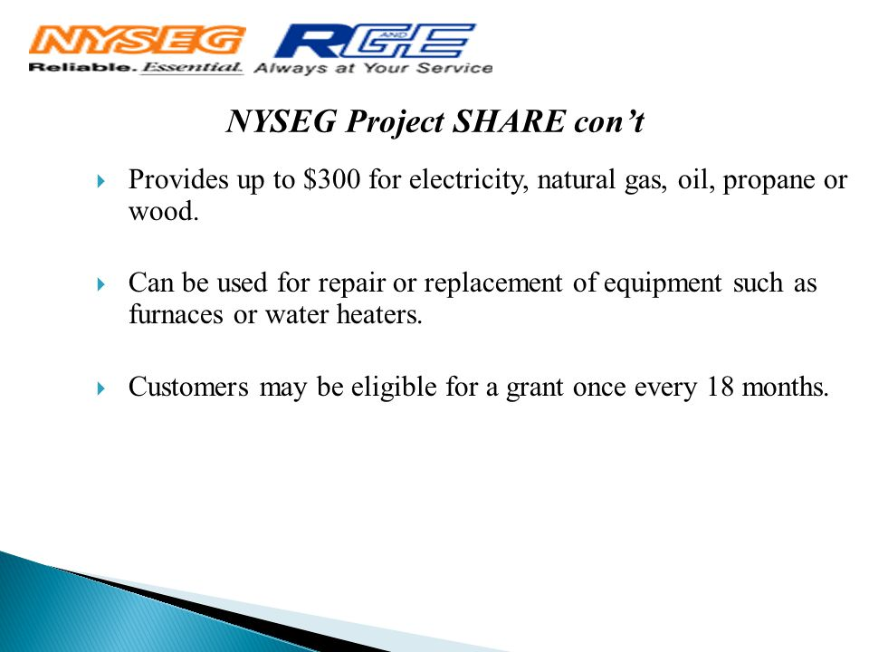 NYSEG Project SHARE con't  Provides up to $300 for electricity, natural gas, oil, propane or wood.
