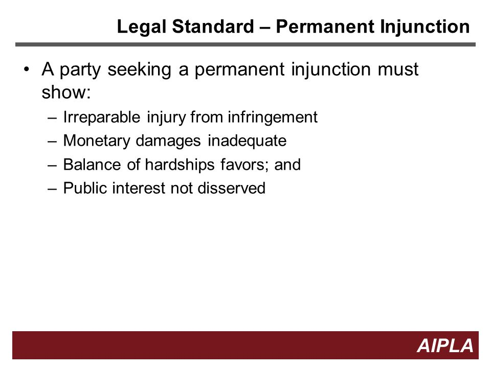 10 AIPLA Firm Logo Legal Standard – Permanent Injunction A party seeking a permanent injunction must show: –Irreparable injury from infringement –Monetary damages inadequate –Balance of hardships favors; and –Public interest not disserved