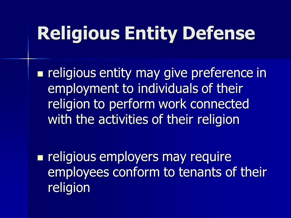 Religious Entity Defense religious entity may give preference in employment to individuals of their religion to perform work connected with the activi