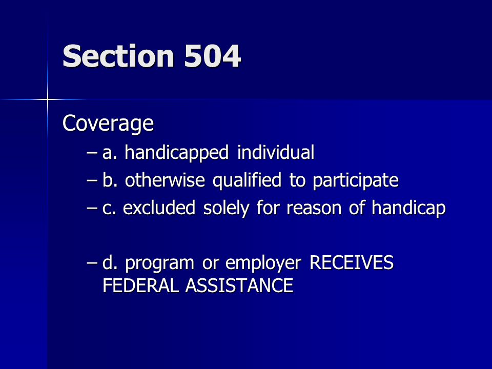 Section 504 Coverage –a.handicapped individual –b.