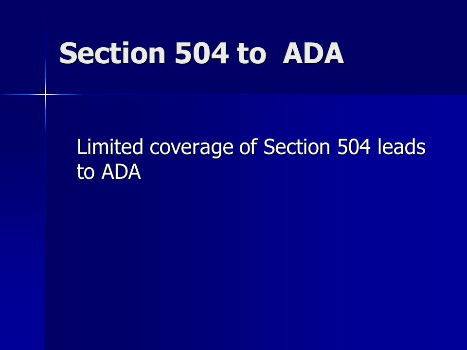 Section 504 to ADA Limited coverage of Section 504 leads to ADA