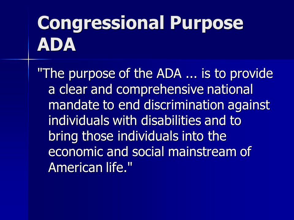 Congressional Purpose ADA The purpose of the ADA...