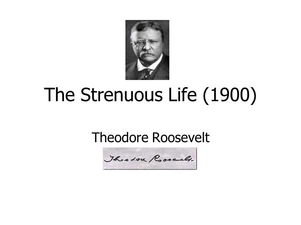 The Strenuous Life (1900) Theodore Roosevelt
