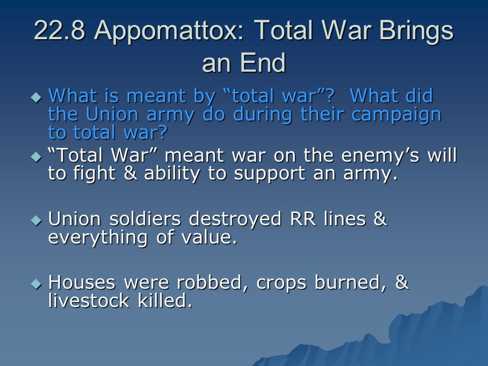 """22.8 Appomattox: Total War Brings an End  What is meant by """"total war""""? What did the Union army do during their campaign to total war?  """"Total War"""""""