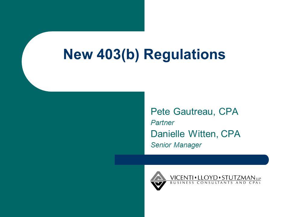 New 403(b) Regulations Pete Gautreau, CPA Partner Danielle Witten, CPA Senior Manager