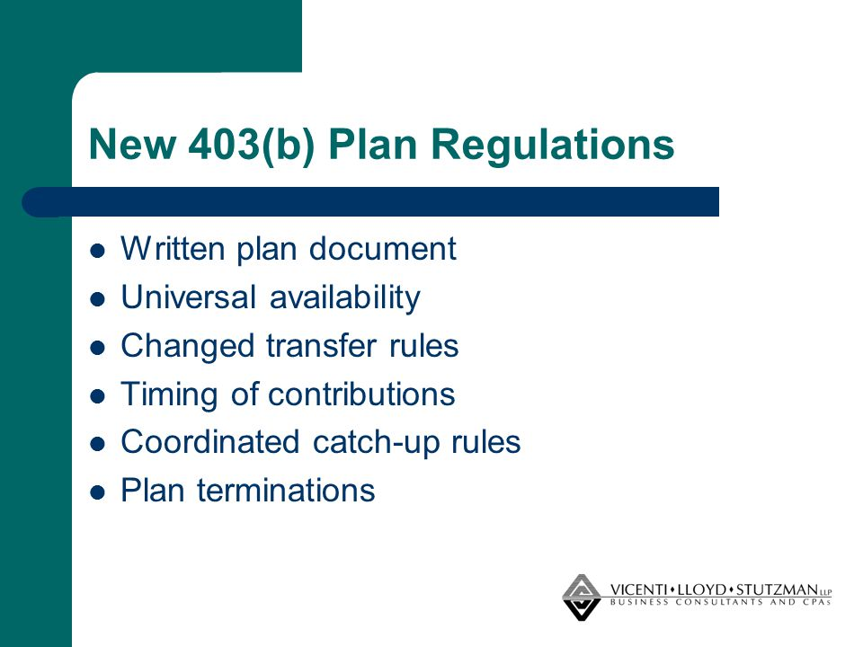 New 403(b) Plan Regulations Written plan document Universal availability Changed transfer rules Timing of contributions Coordinated catch-up rules Pla