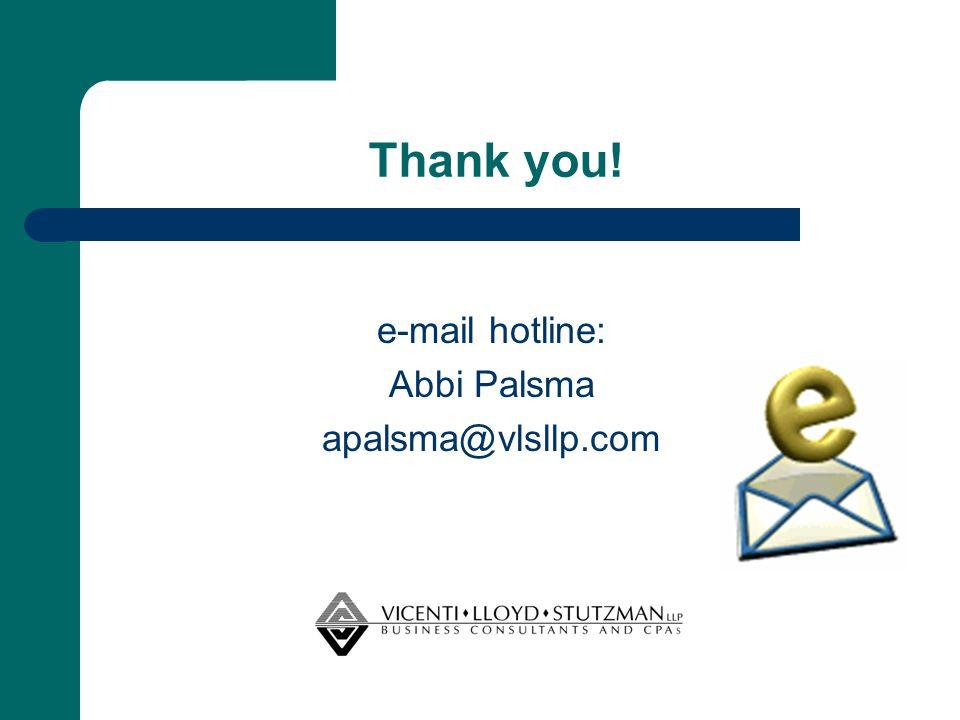 Thank you! e-mail hotline: Abbi Palsma apalsma@vlsllp.com