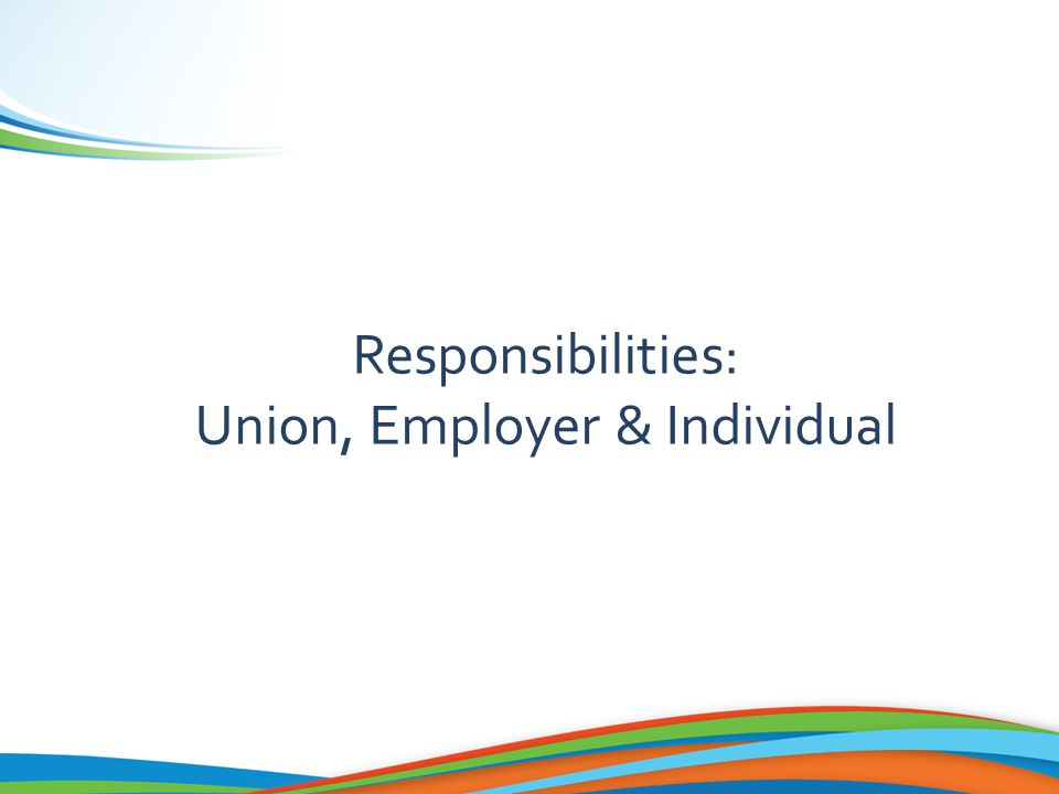 Responsibilities: Union, Employer & Individual