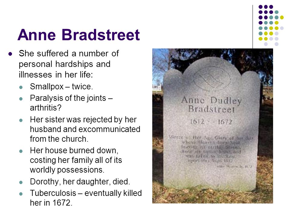 Anne Bradstreet Although she survived many difficulties, they caused her to turn inward, and toward religion, to cope.