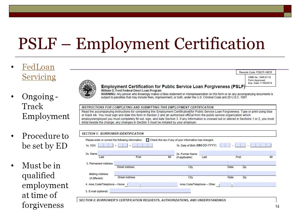 PSLF – Employment Certification 14 FedLoan Servicing FedLoan Servicing Ongoing - Track Employment Procedure to be set by ED Must be in qualified employment at time of forgiveness