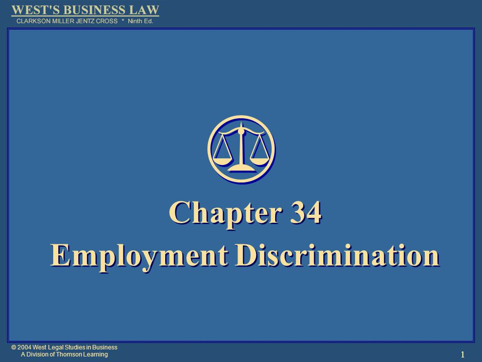 © 2004 West Legal Studies in Business A Division of Thomson Learning 1 Chapter 34 Employment Discrimination Chapter 34 Employment Discrimination