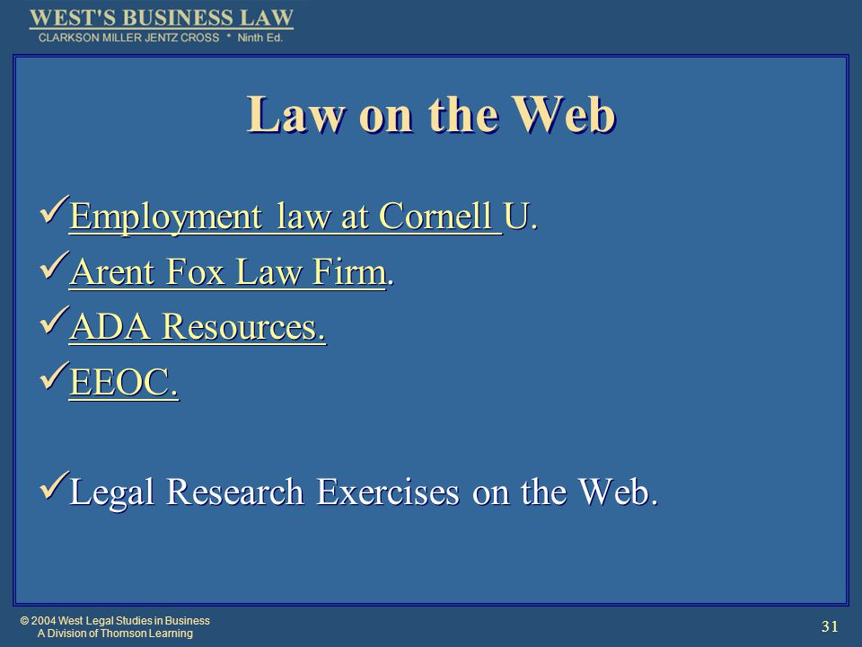 © 2004 West Legal Studies in Business A Division of Thomson Learning 31 Law on the Web Employment law at Cornell U.