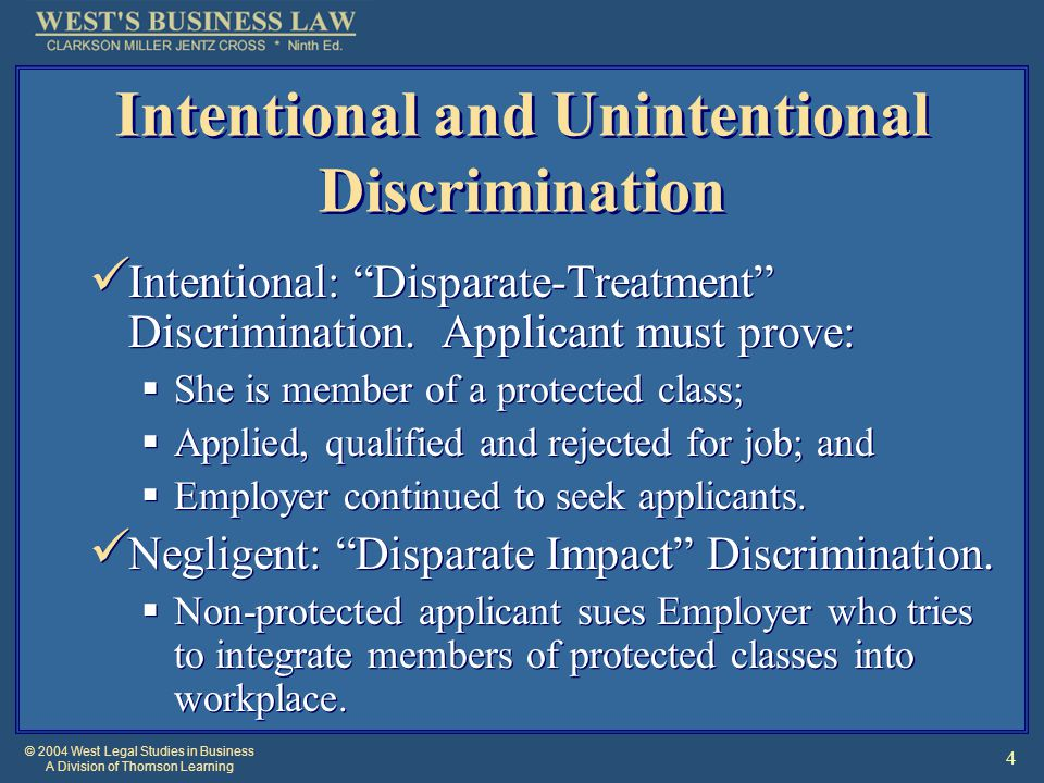 © 2004 West Legal Studies in Business A Division of Thomson Learning 4 Intentional and Unintentional Discrimination Intentional: Disparate-Treatment Discrimination.