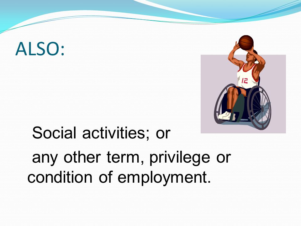ALSO: Social activities; or any other term, privilege or condition of employment.