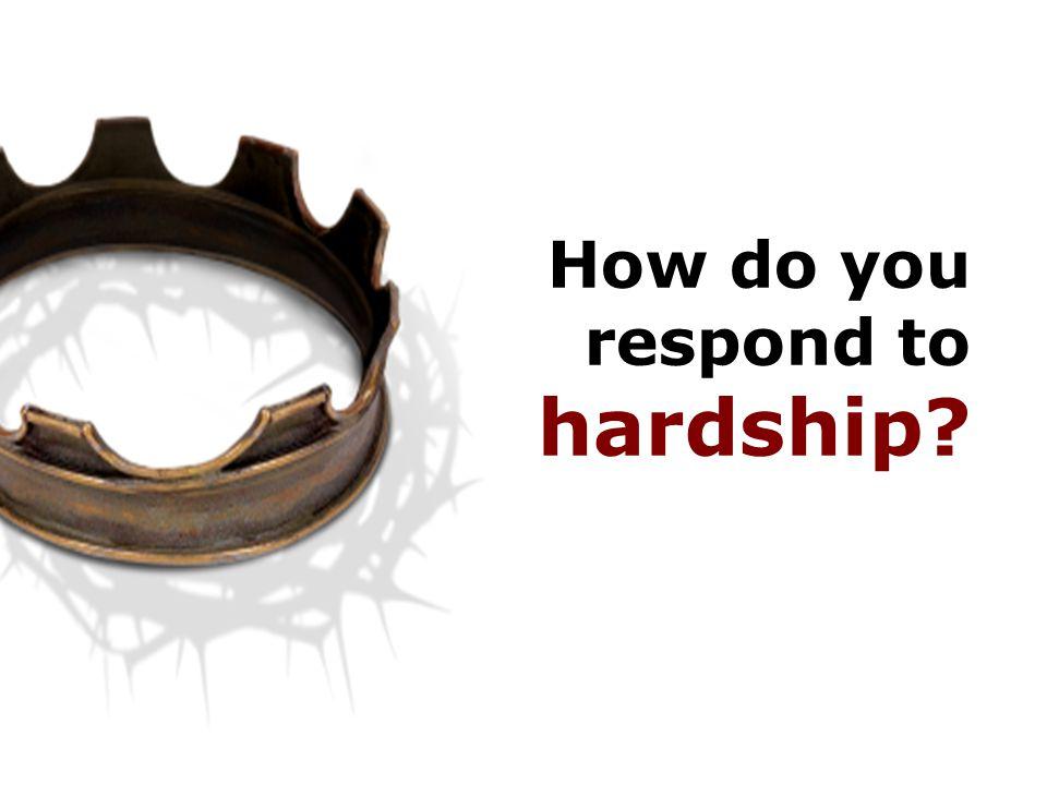 How do you respond to hardship