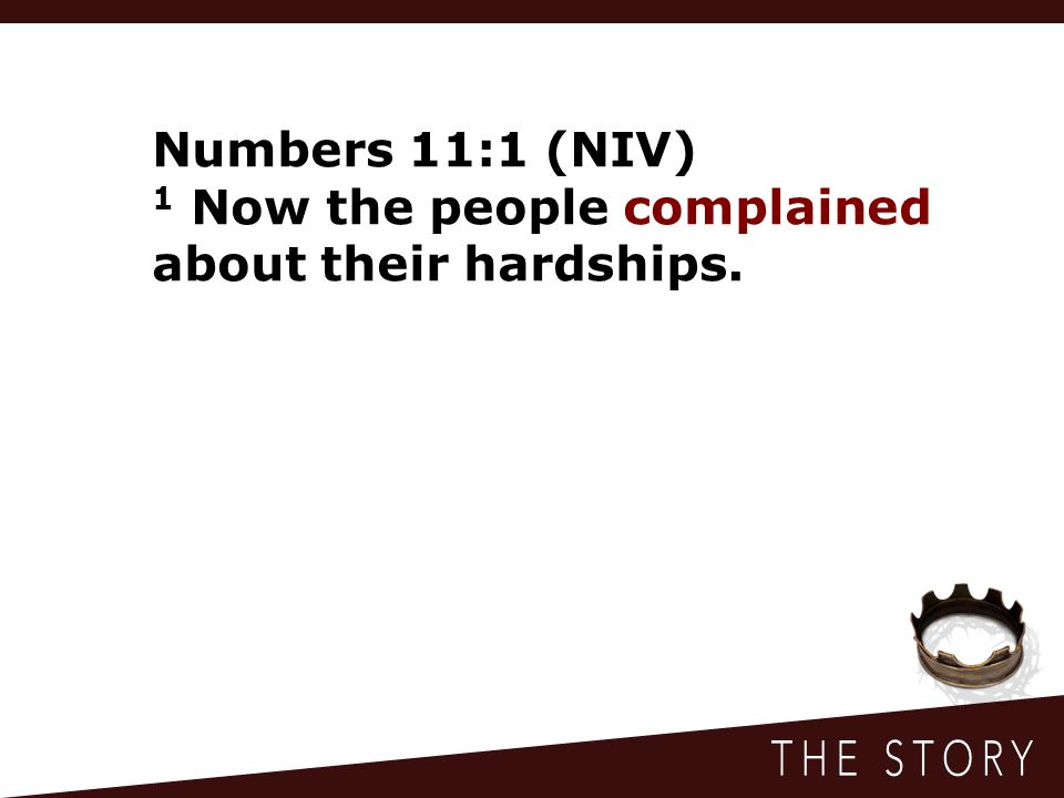 Numbers 11:1 (NIV) 1 Now the people complained about their hardships.