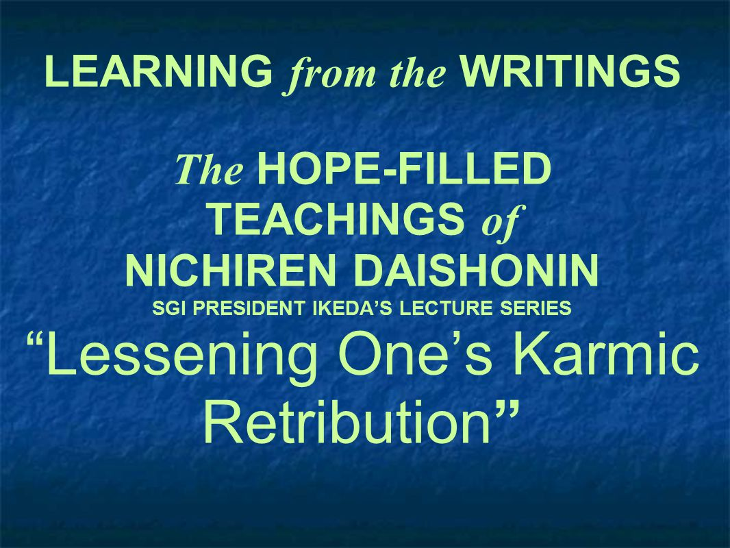 LEARNING from the WRITINGS The HOPE-FILLED TEACHINGS of NICHIREN DAISHONIN SGI PRESIDENT IKEDA'S LECTURE SERIES Lessening One's Karmic Retribution