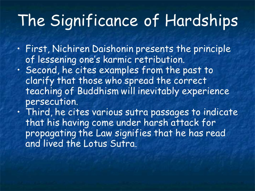 The Significance of Hardships First, Nichiren Daishonin presents the principle of lessening one's karmic retribution.