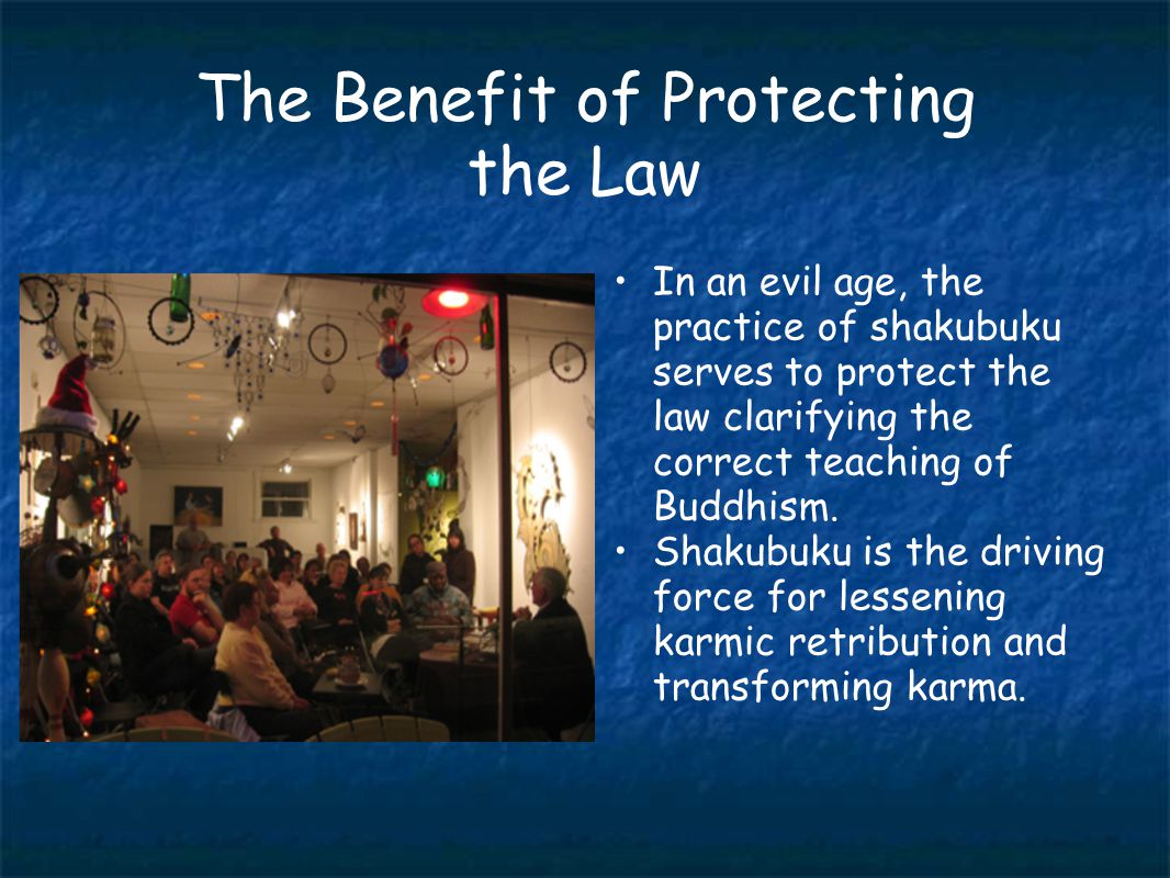The Benefit of Protecting the Law In an evil age, the practice of shakubuku serves to protect the law clarifying the correct teaching of Buddhism.