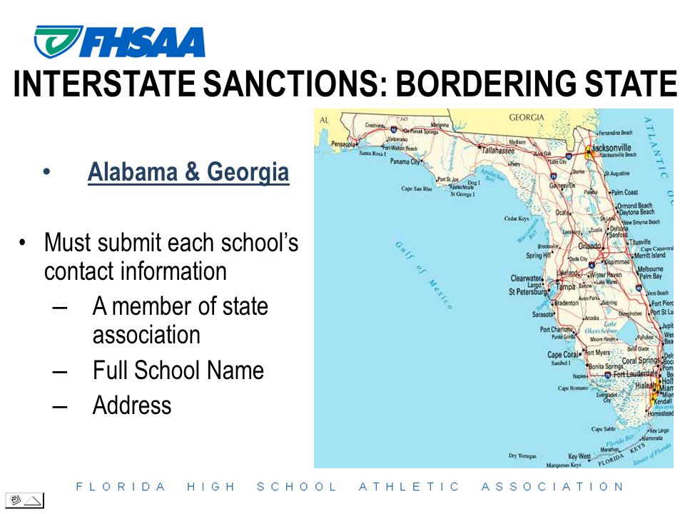 INTERSTATE SANCTIONS: BORDERING STATE Alabama & Georgia Must submit each school's contact information – A member of state association – Full School Name – Address