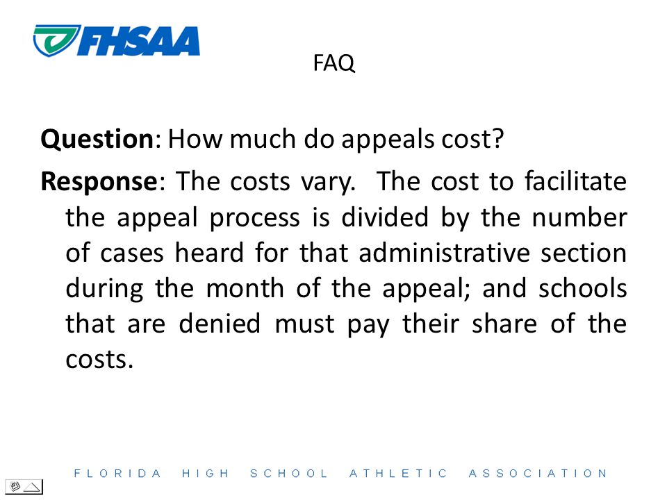 FAQ Question: How much do appeals cost. Response: The costs vary.