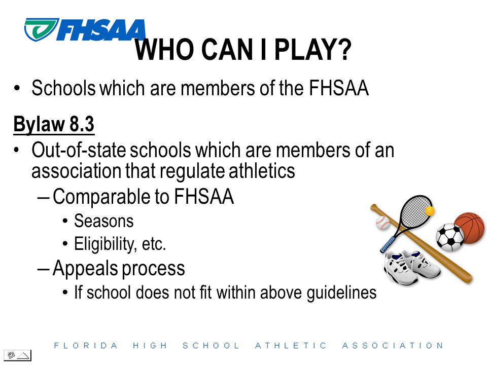 Schools which are members of the FHSAA Bylaw 8.3 Out-of-state schools which are members of an association that regulate athletics – Comparable to FHSAA Seasons Eligibility, etc.