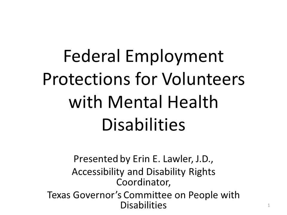 Federal Employment Protections for Volunteers with Mental Health Disabilities Presented by Erin E.