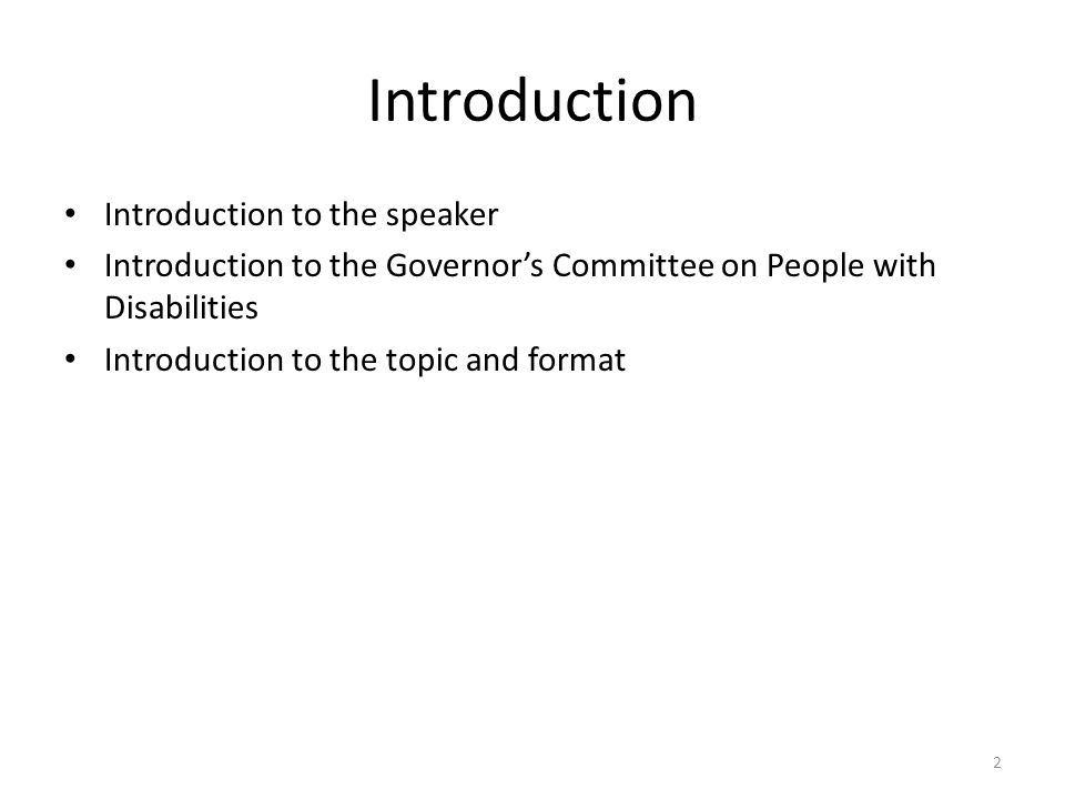 Introduction Introduction to the speaker Introduction to the Governor's Committee on People with Disabilities Introduction to the topic and format 2