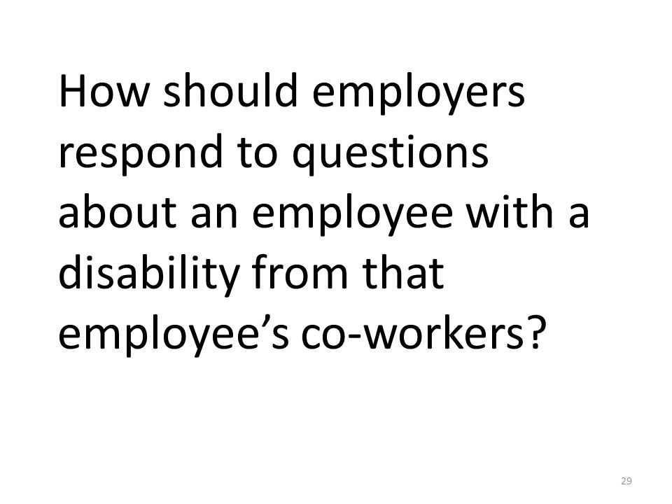 How should employers respond to questions about an employee with a disability from that employee's co-workers.
