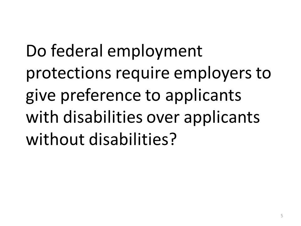 Do federal employment protections require employers to give preference to applicants with disabilities over applicants without disabilities.